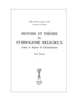 Histoire et théorie du symbolisme religieux avant et depuis le Christianisme.