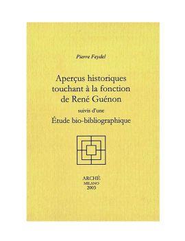 Aperçus historiques touchant à la fonction de René Guénon. Suivis d'une étude bio-bibliographique