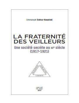 La Fraternité des Veilleurs. Une société secrète au XXe siècle (1917-1921)
